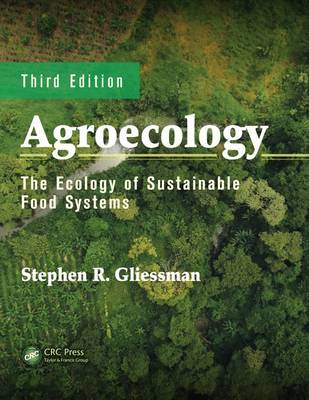 Agroecology: The Ecology of Sustainable Food Systems, Third Edition (Hardback)