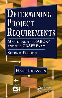 Determining Project Requirements: Mastering the BABOK (R) and the CBAP (R) Exam (Hardback)
