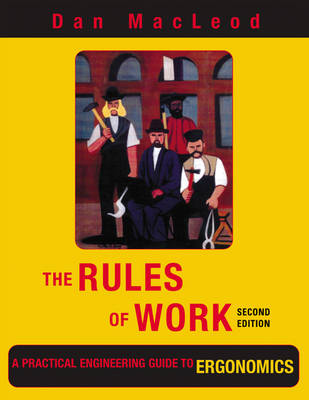 The Rules of Work: A Practical Engineering Guide to Ergonomics, Second Edition (Paperback)