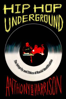 Hip Hop Underground: The Integrity and Ethics of Racial Identification (Paperback)