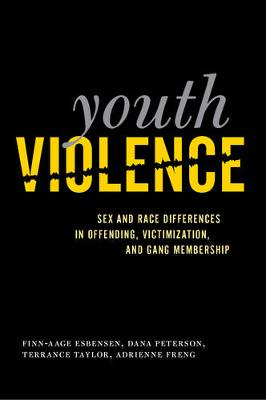 Youth Violence: Sex and Race Differences in Offending, Victimization, and Gang Membership (Hardback)