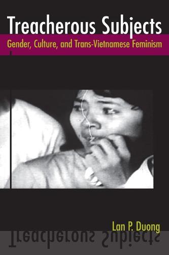 Treacherous Subjects: Gender, Culture, and Trans-Vietnamese Feminism - Asian American History & Cultu (Hardback)