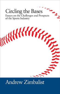 Circling the Bases: Essays on the Challenges and Prospects of the Sports Industry (Hardback)