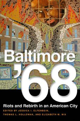 Baltimore '68: Riots and Rebirth in an American City (Hardback)