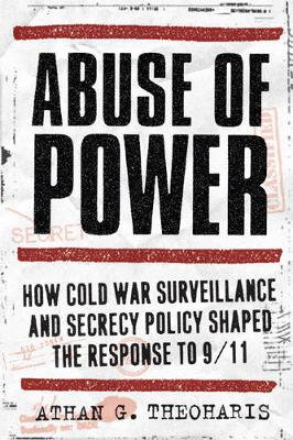 Abuse of Power: How Cold War Surveillance and Secrecy Policy Shaped the Response to 9/11 (Hardback)