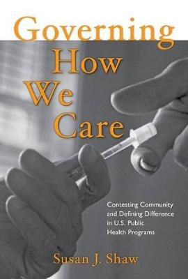 Governing How We Care: Contesting Community and Defining Difference in U.S. Public Health Programs (Paperback)