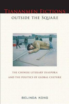 Tiananmen Fictions outside the Square: The Chinese Literary Diaspora and the Politics of Global Culture - Asian American History & Cultu (Paperback)