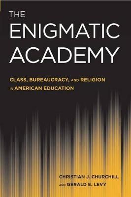 The Enigmatic Academy: Class, Bureaucracy, and Religion in American Education (Hardback)