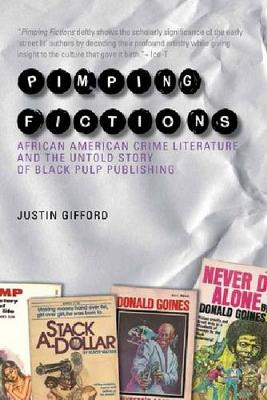 Pimping Fictions: African American Crime Literature and the Untold Story of Black Pulp Publishing (Hardback)