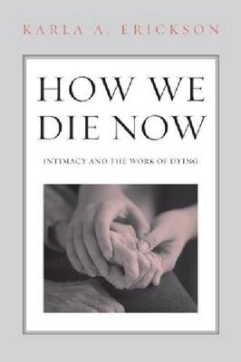 How We Die Now: Intimacy and the Work of Dying (Paperback)