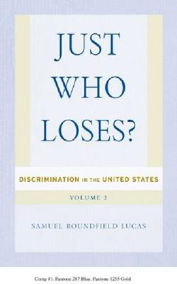 Just Who Loses?: Discrimination in the United States, Volume 2 (Hardback)