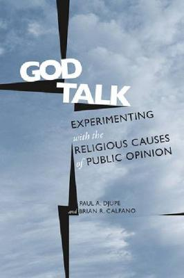 God Talk: Experimenting With the Religious Causes of Public Opinion - Social Logic of Politics (Hardback)