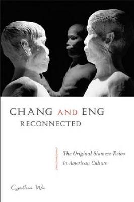 Chang and Eng Reconnected: The Original Siamese Twins in American Culture (Paperback)
