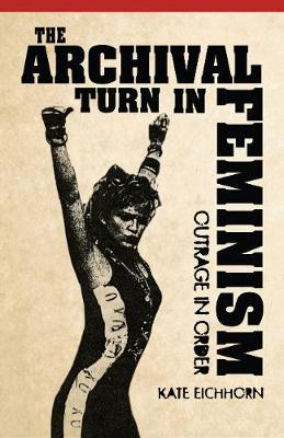 The Archival Turn in Feminism: Outrage in Order (Paperback)