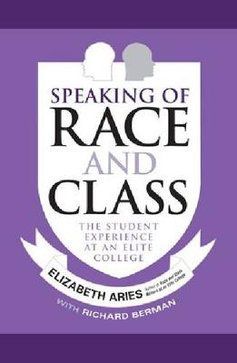 Speaking of Race and Class: The Student Experience at an Elite College (Hardback)