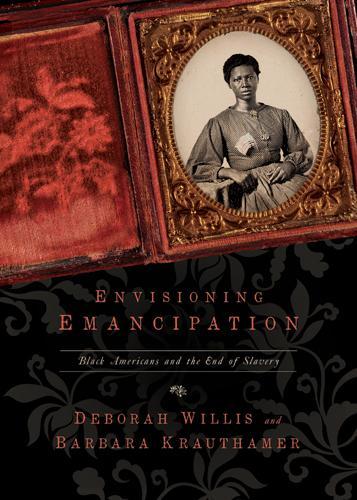 Envisioning Emancipation: Black Americans and the End of Slavery (Hardback)