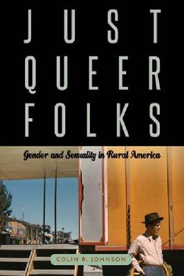 Just Queer Folks: Gender and Sexuality in Rural America - Sexuality Studies (Paperback)