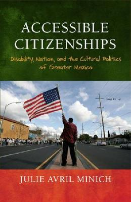Accessible Citizenships: Disability, Nation, and the Cultural Politics of Greater Mexico (Hardback)