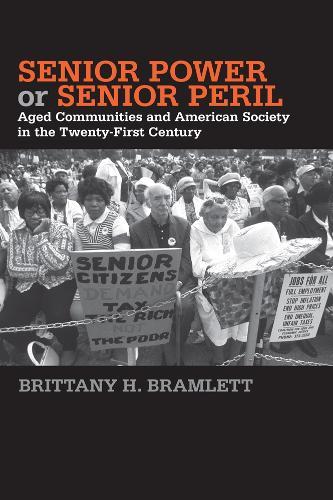 Senior Power or Senior Peril: Aged Communities and American Society in the Twenty-First Century - Social Logic of Politics (Hardback)