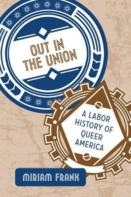 Out in the Union: A Labor History of Queer America (Hardback)