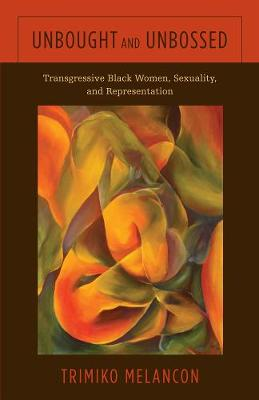 Unbought and Unbossed: Transgressive Black Women, Sexuality, and Representation (Paperback)