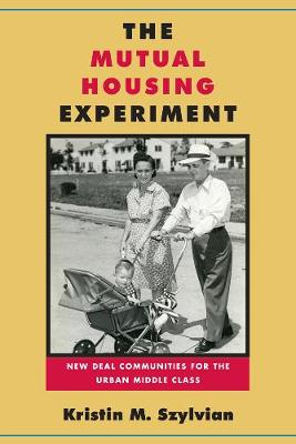 The Mutual Housing Experiment: New Deal Communities for the Urban Middle Class - Urban Life, Landscape and Policy (Hardback)