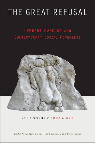 The Great Refusal: Herbert Marcuse and Contemporary Social Movements (Paperback)