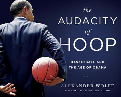 The Audacity of Hoop: Basketball and the Age of Obama (Hardback)