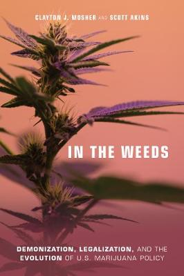 In the Weeds: Demonization, Legalization, and the Evolution of U.S. Marijuana Policy (Hardback)