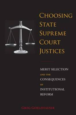 Choosing State Supreme Court Justices: Merit Selection and the Consequences of Institutional Reform (Hardback)