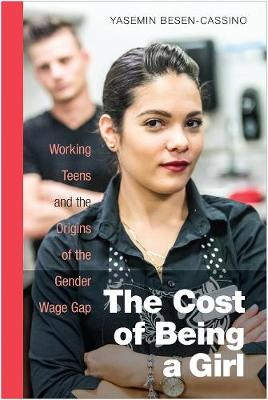 The Cost of Being a Girl: Working Teens and the Origins of the Gender Wage Gap (Hardback)