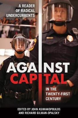 Against Capital in the Twenty-First Century: A Reader of Radical Undercurrents (Hardback)