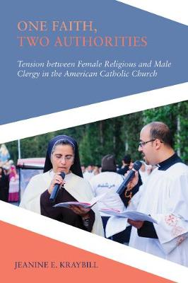One Faith, Two Authorities: Tension between Female Religious and Male Clergy in the American Catholic Church: Tension between Female Religious and Male Clergy in the American Catholic Church - Religious Engagement in Democratic Politics (Hardback)