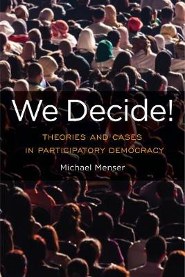 We Decide!: Theories and Cases in Participatory Democracy - Global Ethics and Politics (Hardback)
