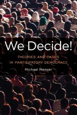 We Decide!: Theories and Cases in Participatory Democracy - Global Ethics and Politics (Paperback)