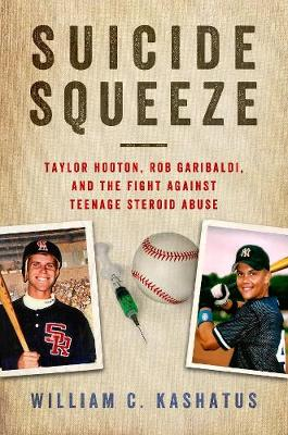 Suicide Squeeze: Taylor Hooton, Rob Garibaldi, and the Fight against Teenage Steroid Abuse (Hardback)