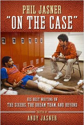 "Phil Jasner ""On the Case"": His Best Writing on the Sixers, the Dream Team, and Beyond (Hardback)"