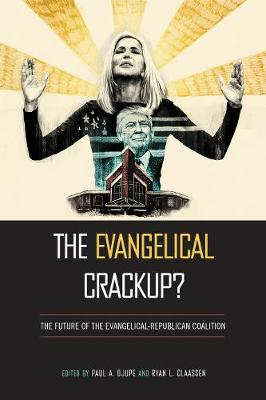 The Evangelical Crackup?: The Future of the Evangelical-Republican Coalition - Religious Engagement in Democratic Politics (Paperback)