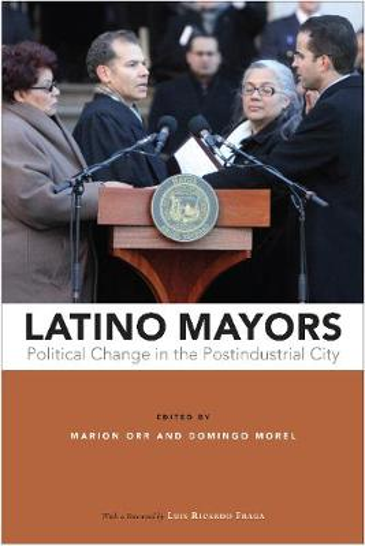 Latino Mayors: Political Change in the Postindustrial City (Hardback)
