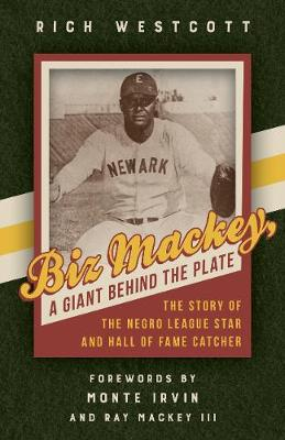 Biz Mackey, a Giant behind the Plate: The Story of the Negro League Star and Hall of Fame Catcher (Hardback)