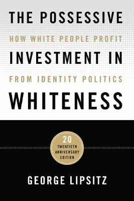 The Possessive Investment in Whiteness: How White People Profit from Identity Politics (Hardback)