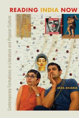 Reading India Now: Contemporary Formations in Literature and Popular Culture (Hardback)