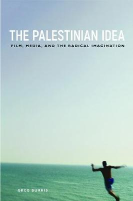 The Palestinian Idea: Film, Media, and the Radical Imagination: Film, Media, and the Radical Imagination - Insubordinate Spaces (Paperback)