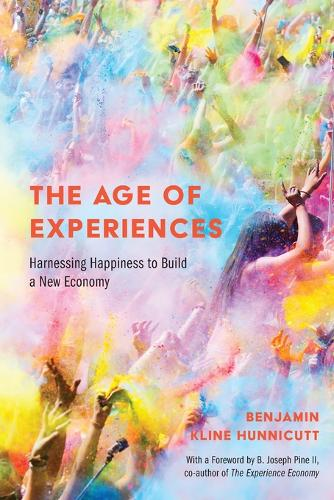 The Age of Experiences: Harnessing Happiness to Build a New Economy (Paperback)