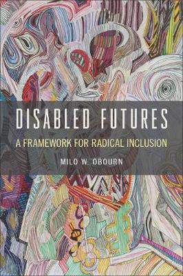 Disabled Futures: A Framework for Radical Inclusion - D/C: Dis/color (Paperback)