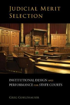 Judicial Merit Selection: Institutional Design and Performance for State Courts: Institutional Design and Performance for State Courts (Hardback)