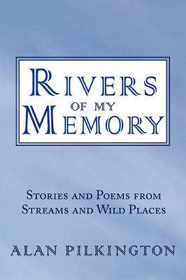 Rivers of My Memory: Stories and Poems from Streams and Wild Places (Paperback)