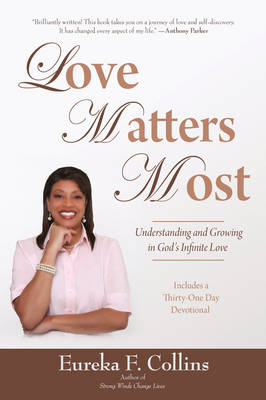 Love Matters Most: Understanding and Growing in God's Infinite Love (Paperback)