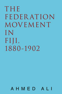 The Federation Movement in Fiji, 1880-1902 (Paperback)