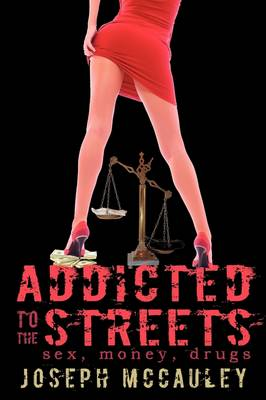 Addicted to the Streets: Sex, Money, Drugs (Paperback)